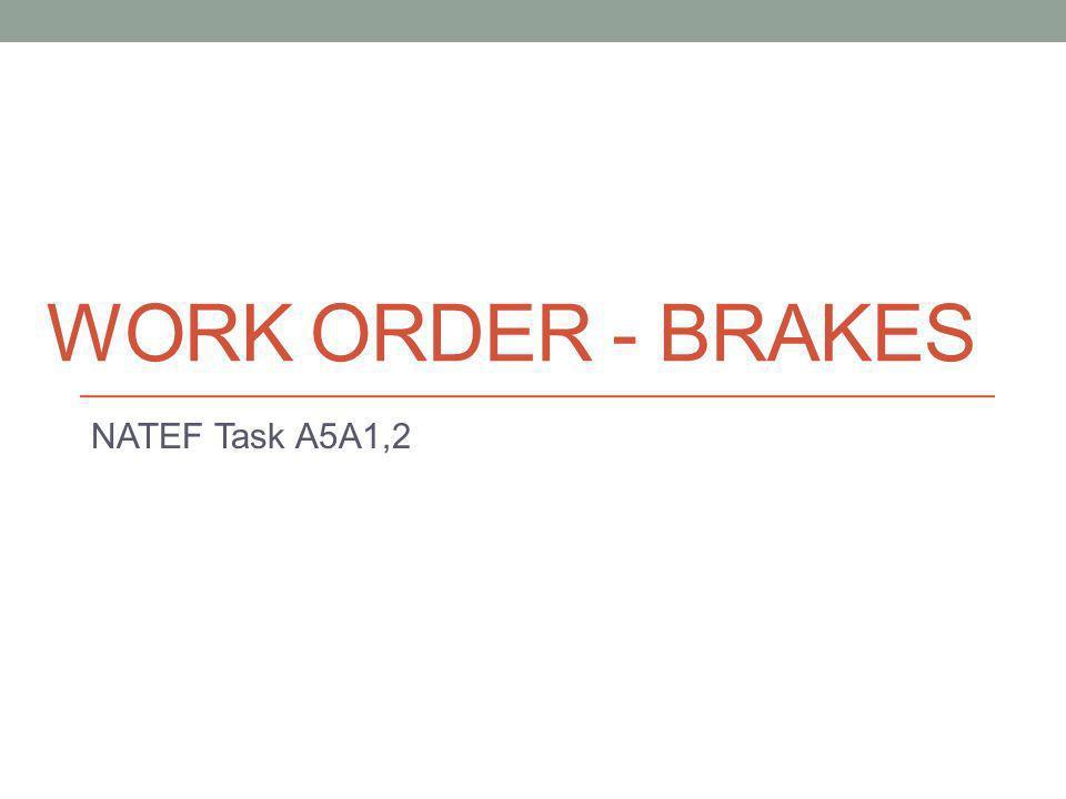 WORK ORDER - BRAKES NATEF Task A5A1,2