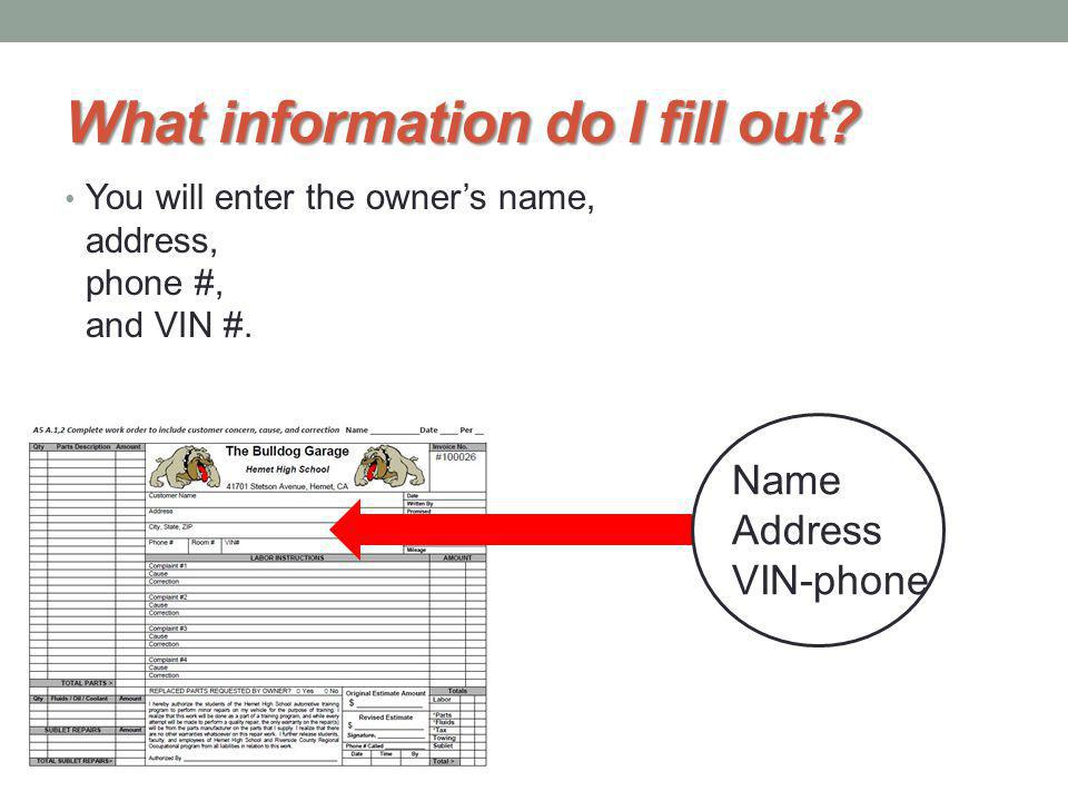 What information do I fill out. You will enter the owners name, address, phone #, and VIN #.