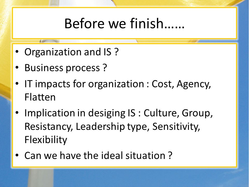 Before we finish…… Organization and IS . Business process .