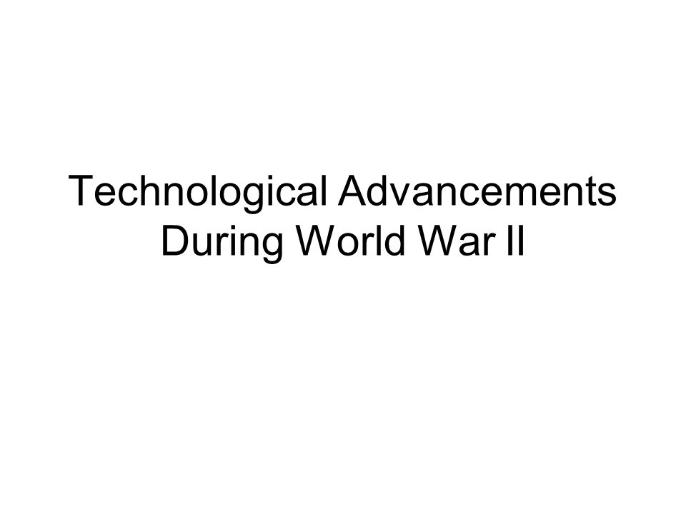 Technological Advancements During World War II