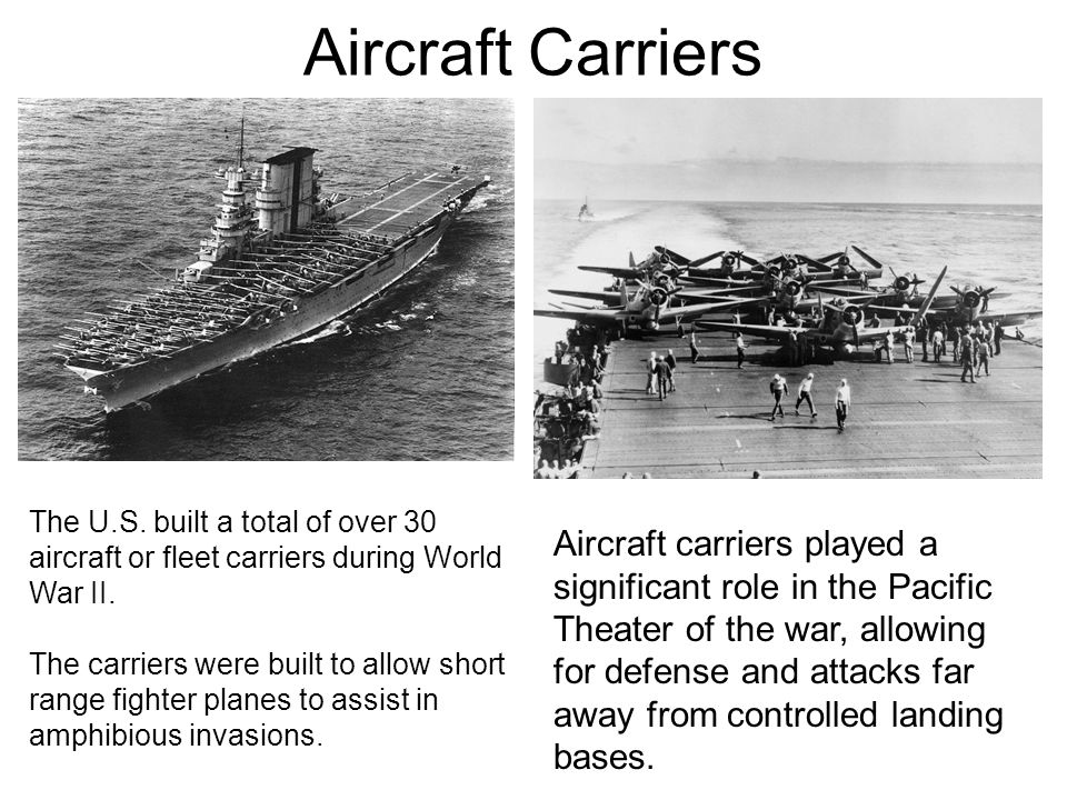 Aircraft Carriers The U.S. built a total of over 30 aircraft or fleet carriers during World War II.