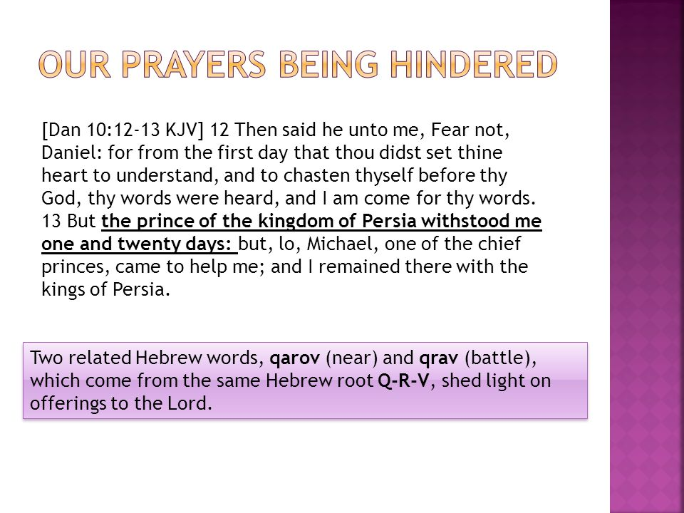 [Dan 10:12-13 KJV] 12 Then said he unto me, Fear not, Daniel: for from the first day that thou didst set thine heart to understand, and to chasten thy