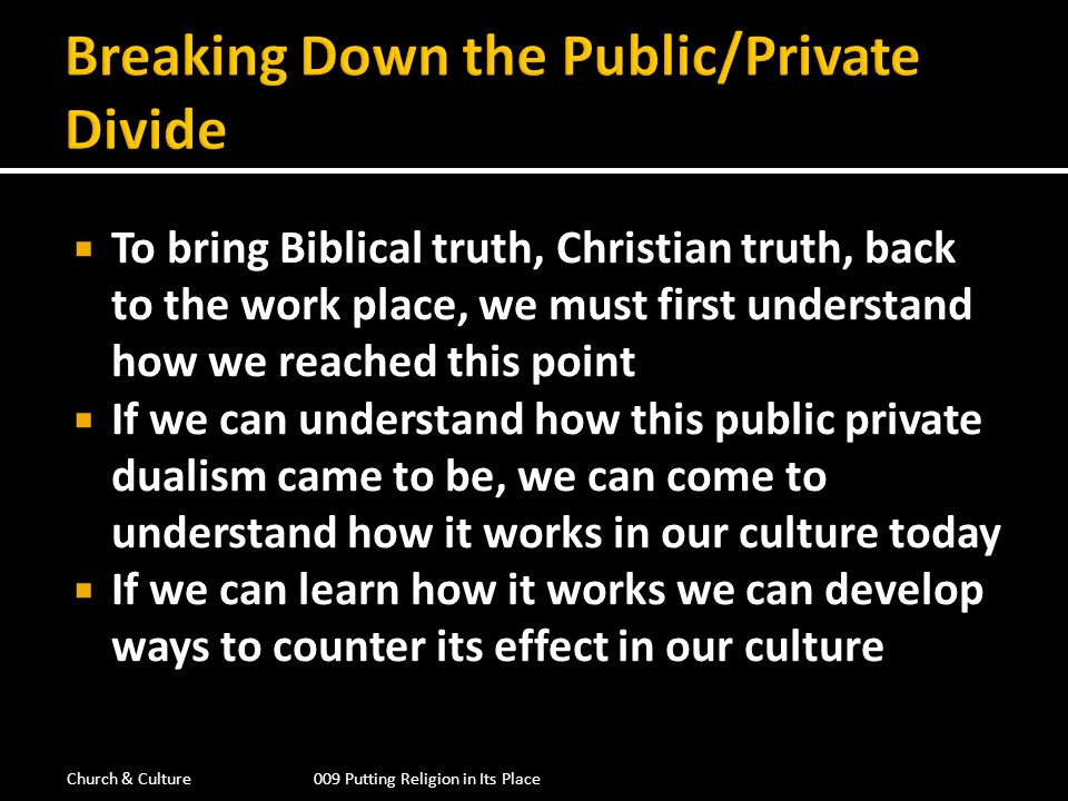 To bring Biblical truth, Christian truth, back to the work place, we must first understand how we reached this point If we can understand how this pub