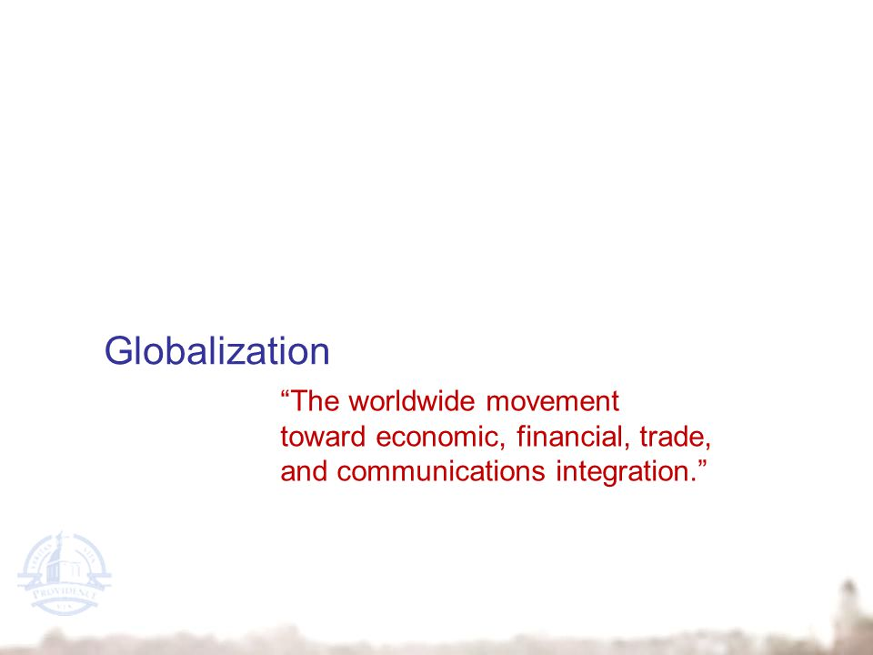 Globalization The worldwide movement toward economic, financial, trade, and communications integration.