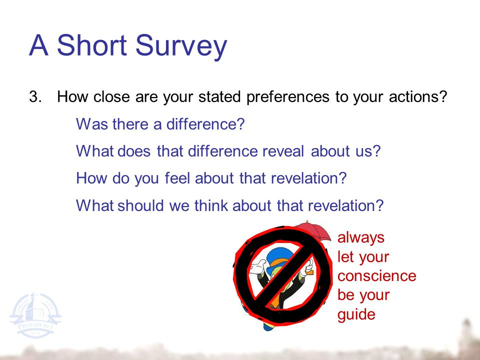 A Short Survey 3.How close are your stated preferences to your actions.