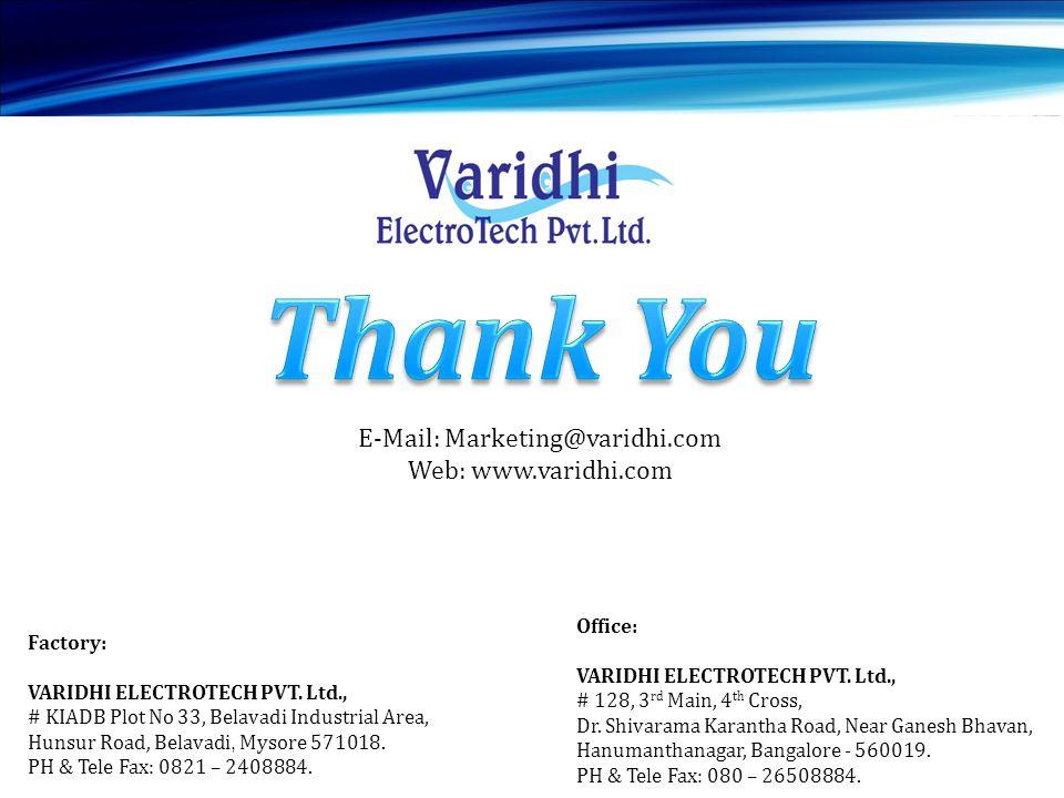 Factory: VARIDHI ELECTROTECH PVT. Ltd., # KIADB Plot No 33, Belavadi Industrial Area, Hunsur Road, Belavadi, Mysore 571018. PH & Tele Fax: 0821 – 2408