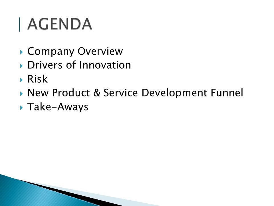 Company Overview Drivers of Innovation Risk New Product & Service Development Funnel Take-Aways