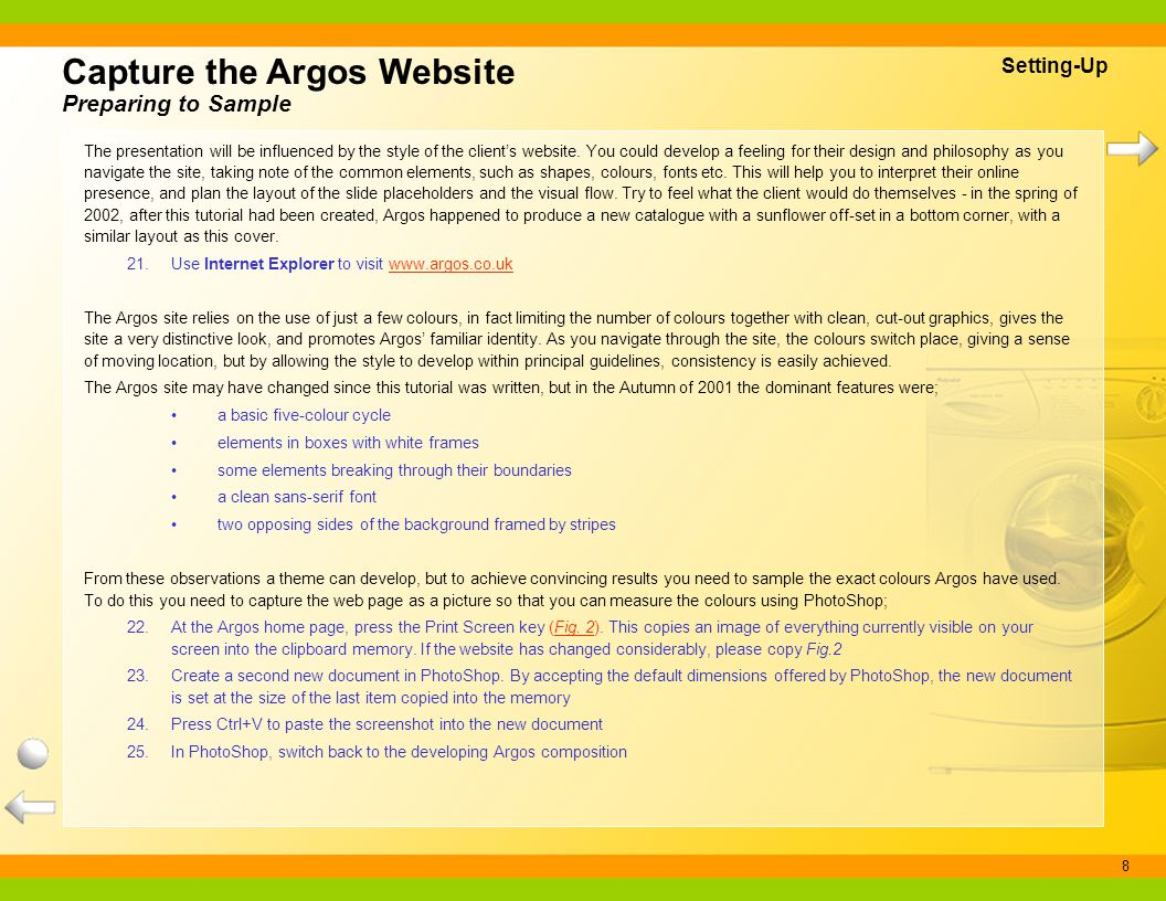 8 Capture the Argos Website Preparing to Sample Setting-Up The presentation will be influenced by the style of the clients website. You could develop