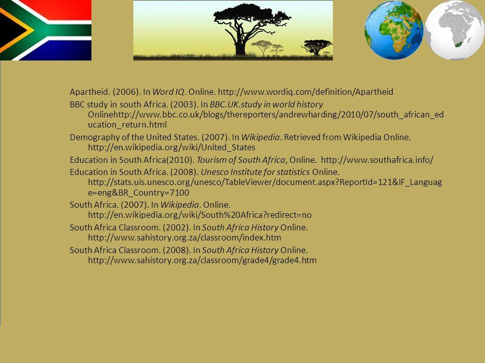 Apartheid. (2006). In Word IQ. Online. http://www.wordiq.com/definition/Apartheid BBC study in south Africa. (2003). In BBC.UK.study in world history