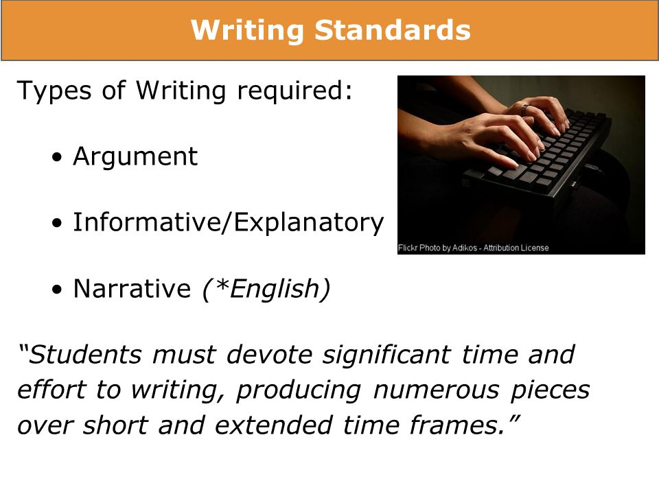 Rubrics - Self & Peer Assessment Writing Standards Types of Writing required: Argument Informative/Explanatory Narrative (*English) Students must devote significant time and effort to writing, producing numerous pieces over short and extended time frames.