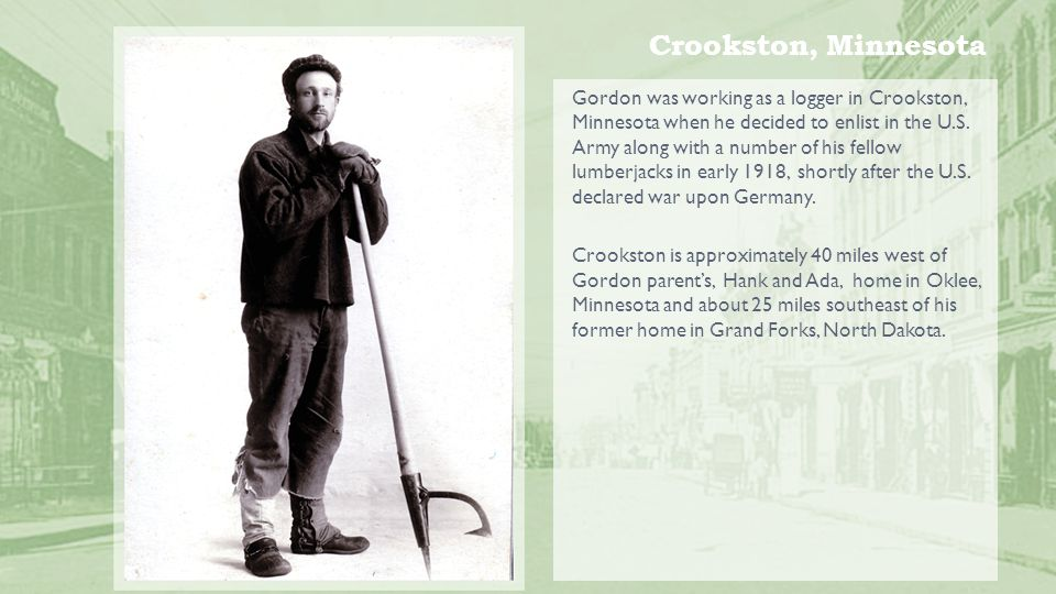 Crookston, Minnesota Gordon was working as a logger in Crookston, Minnesota when he decided to enlist in the U.S.
