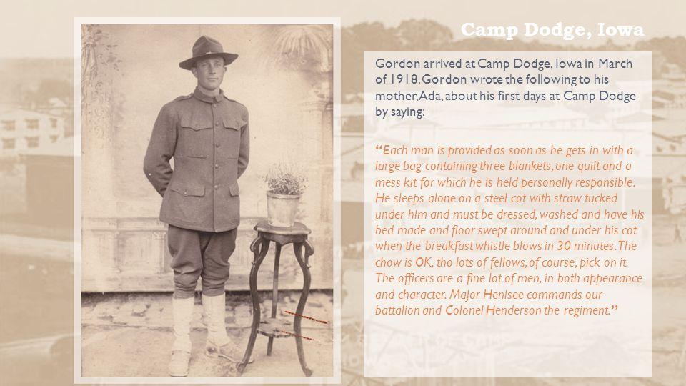 Camp Dodge, Iowa Gordon arrived at Camp Dodge, Iowa in March of 1918.