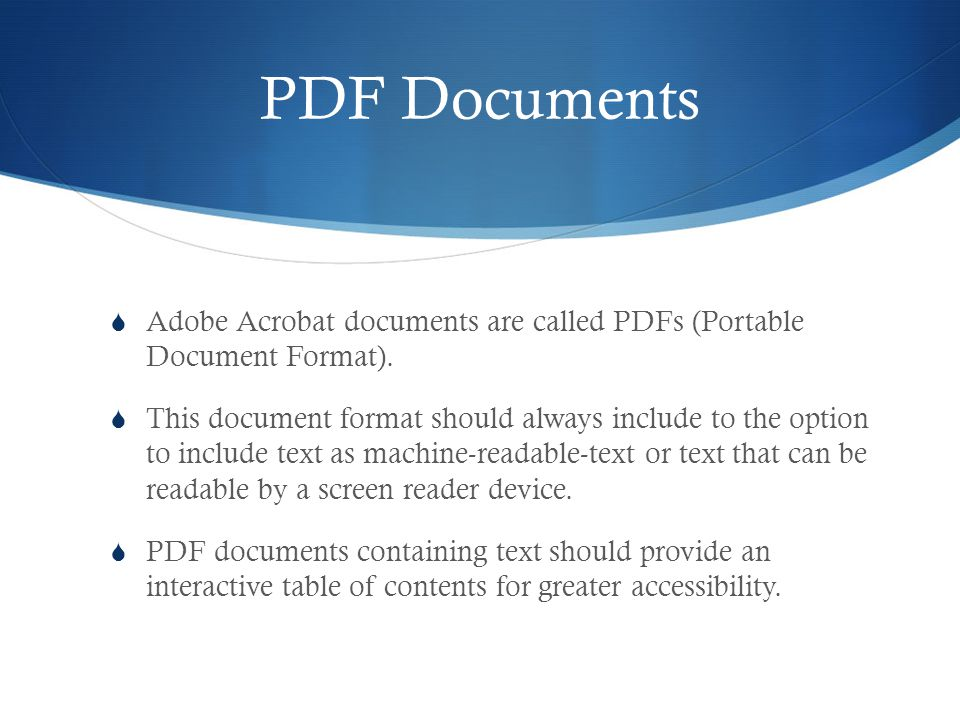PDF Documents Adobe Acrobat documents are called PDFs (PortableDocument Format).