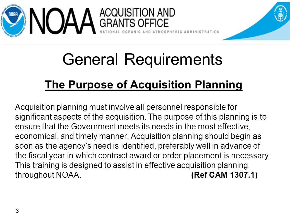 General Requirements The Purpose of Acquisition Planning Acquisition planning must involve all personnel responsible for significant aspects of the acquisition.