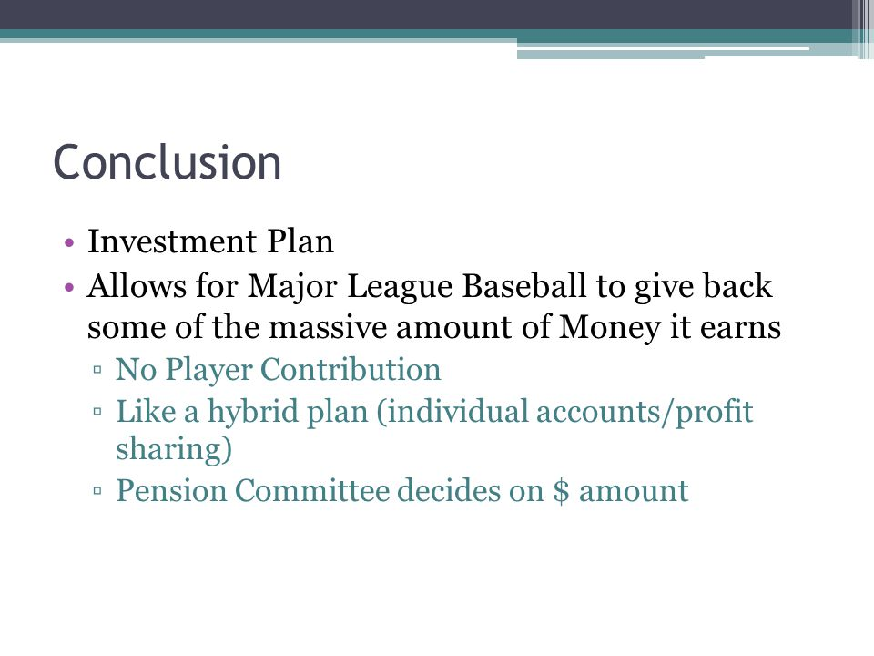 Conclusion Investment Plan Allows for Major League Baseball to give back some of the massive amount of Money it earns No Player Contribution Like a hy