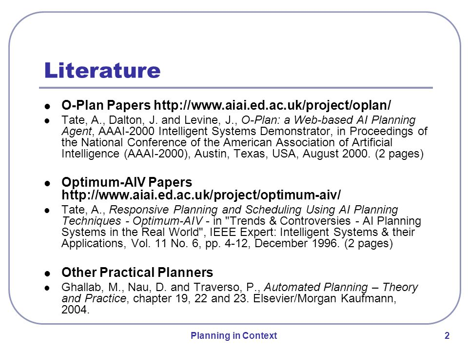 Planning in Context 2 Literature O-Plan Papers http://www.aiai.ed.ac.uk/project/oplan/ Tate, A., Dalton, J.