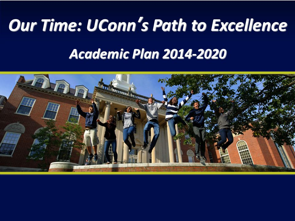 Our Time: UConns Path to Excellence Academic Plan 2014-2020