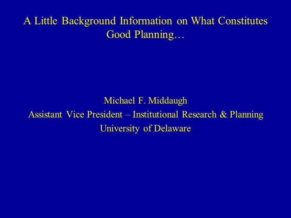 A Little Background Information on What Constitutes Good Planning… Michael F.