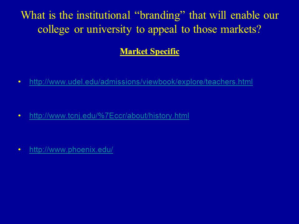 What is the institutional branding that will enable our college or university to appeal to those markets.