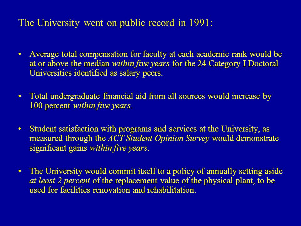 The University went on public record in 1991: Average total compensation for faculty at each academic rank would be at or above the median within five years for the 24 Category I Doctoral Universities identified as salary peers.
