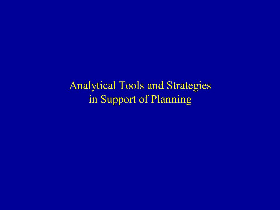Analytical Tools and Strategies in Support of Planning