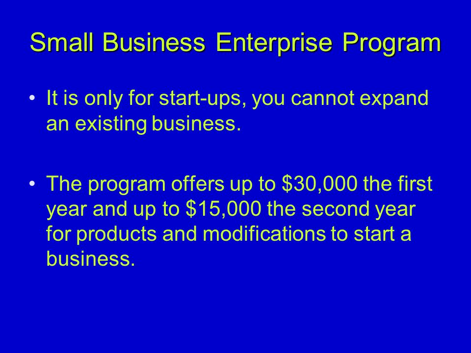 Small Business Enterprise Program Vocational Rehabilitation Services will provide up to 75% of start-up costs – Client is responsible for a 25% match of cash or in-kind.