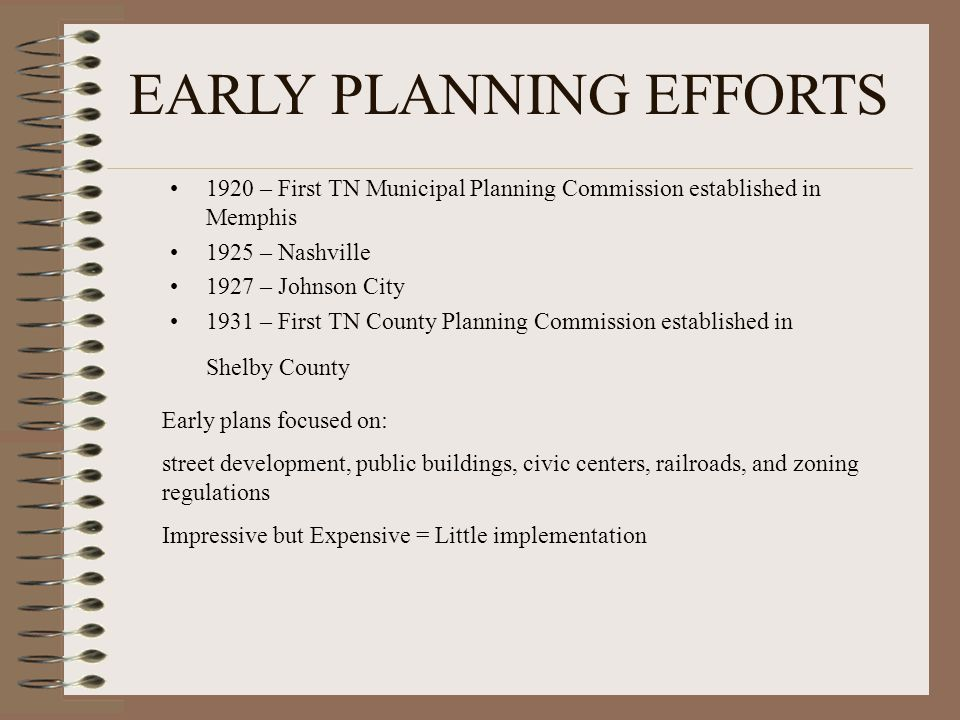 Early plans focused on: street development, public buildings, civic centers, railroads, and zoning regulations Impressive but Expensive = Little imple