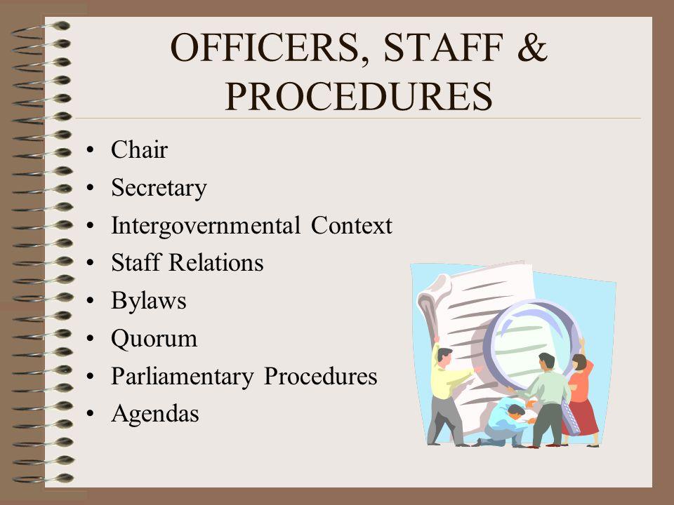 OFFICERS, STAFF & PROCEDURES Chair Secretary Intergovernmental Context Staff Relations Bylaws Quorum Parliamentary Procedures Agendas