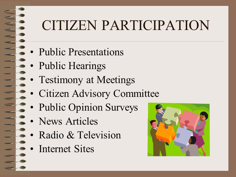 CITIZEN PARTICIPATION Public Presentations Public Hearings Testimony at Meetings Citizen Advisory Committee Public Opinion Surveys News Articles Radio