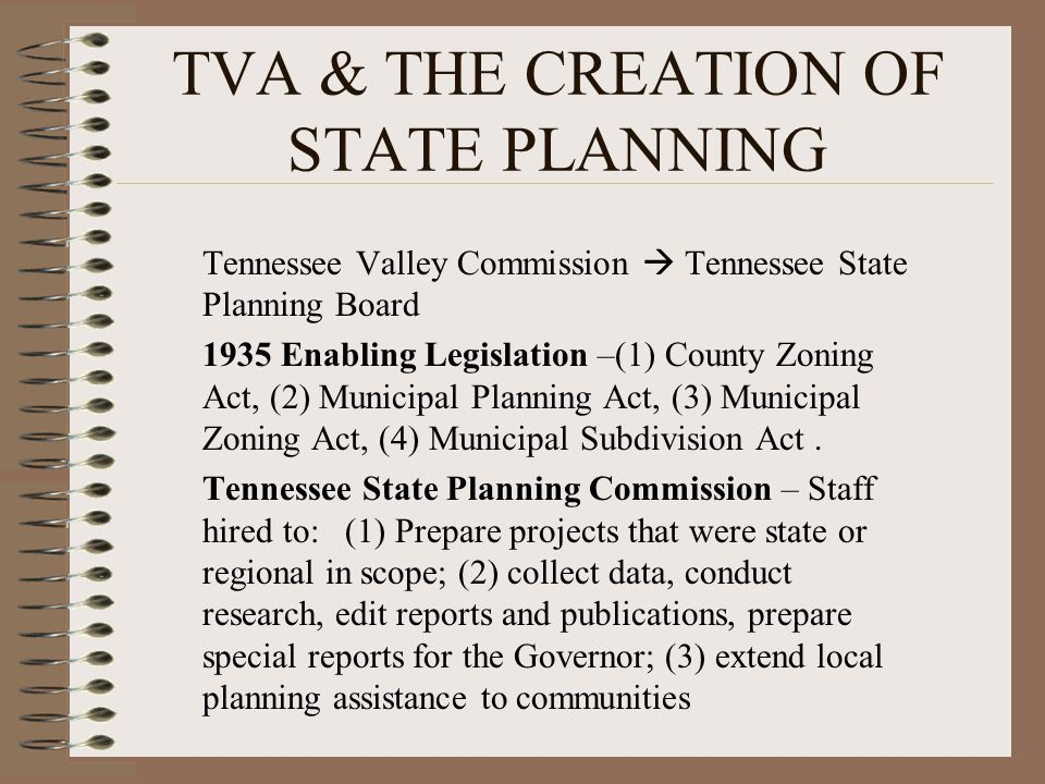 Tennessee Valley Commission Tennessee State Planning Board 1935 Enabling Legislation –(1) County Zoning Act, (2) Municipal Planning Act, (3) Municipal