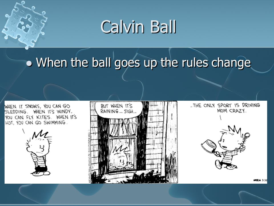 Calvin Ball When the ball goes up the rules change