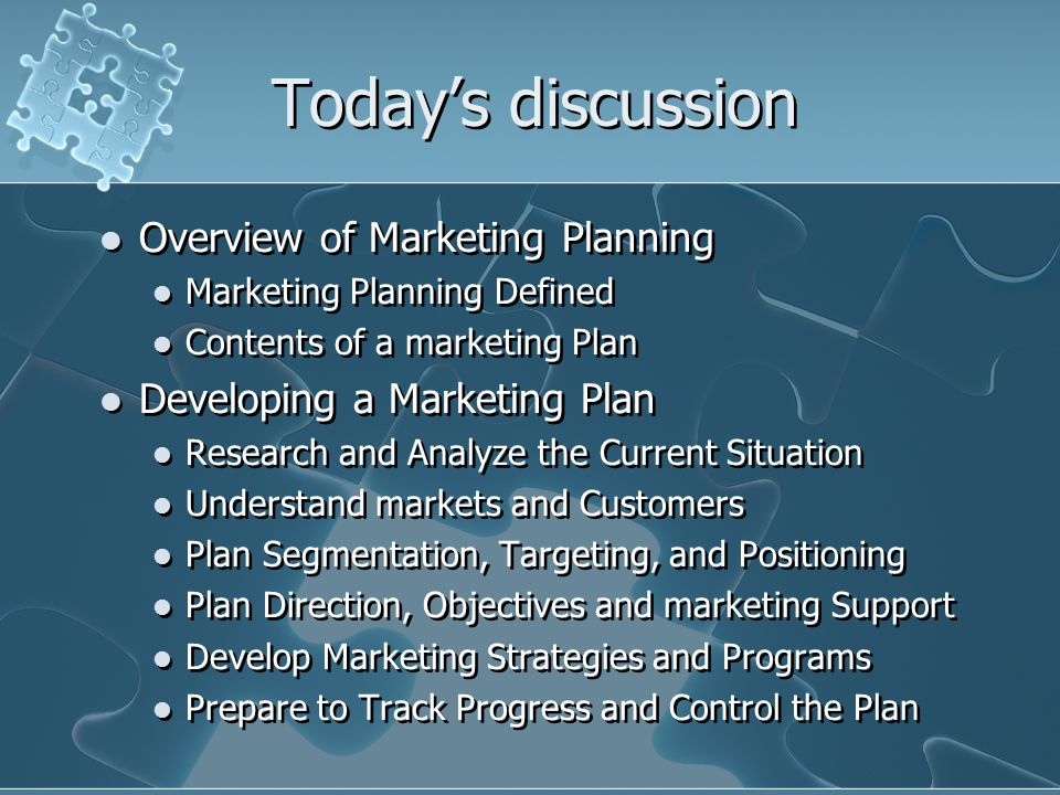 Todays discussion Overview of Marketing Planning Marketing Planning Defined Contents of a marketing Plan Developing a Marketing Plan Research and Anal