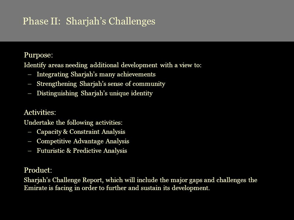 Phase II: Sharjahs Challenges Purpose: Identify areas needing additional development with a view to: –Integrating Sharjahs many achievements –Strength