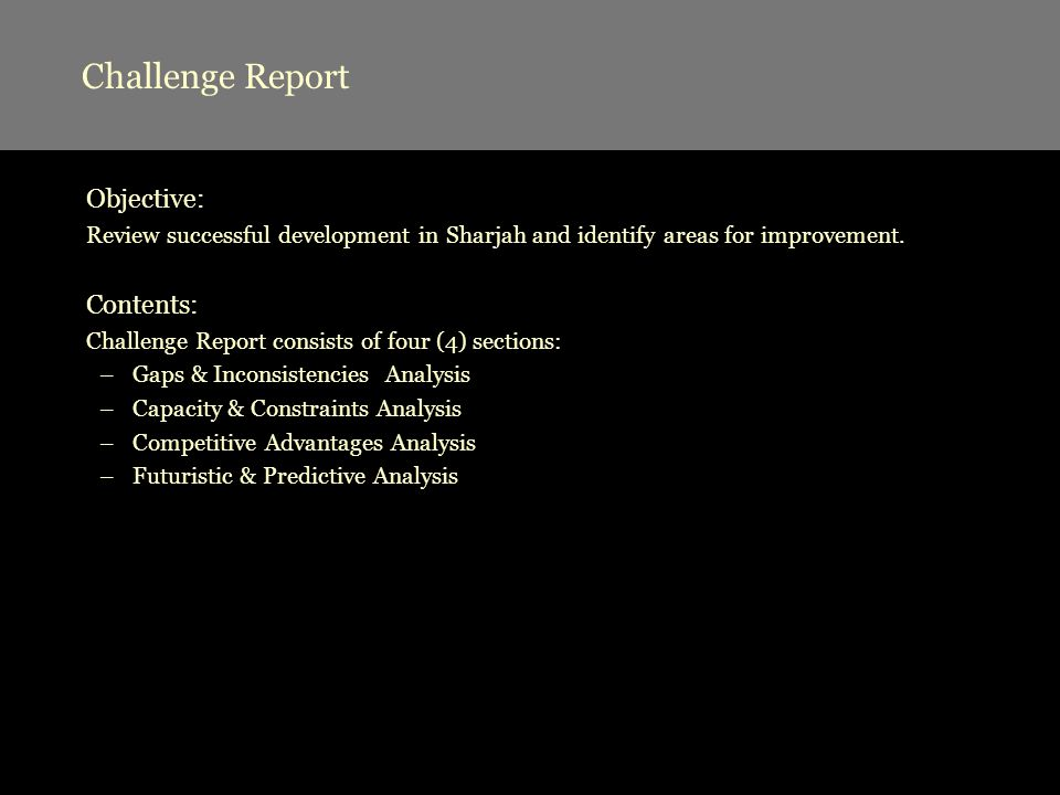 Challenge Report Objective: Review successful development in Sharjah and identify areas for improvement. Contents: Challenge Report consists of four (