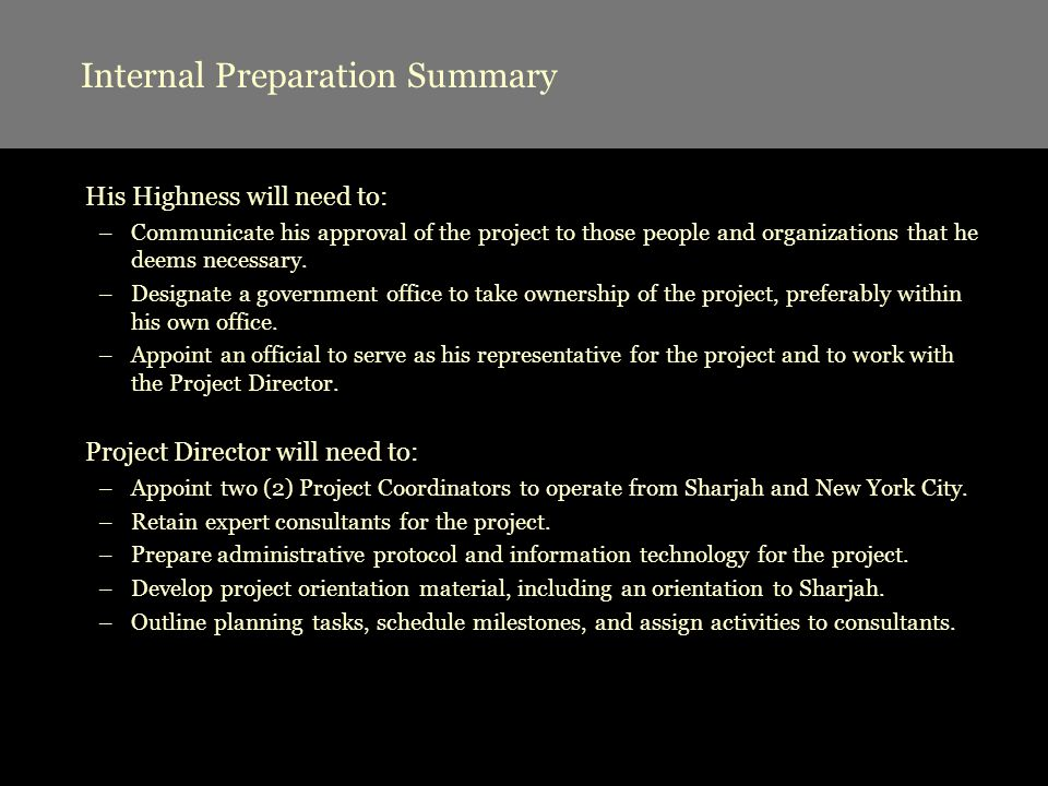 Internal Preparation Summary His Highness will need to: –Communicate his approval of the project to those people and organizations that he deems neces