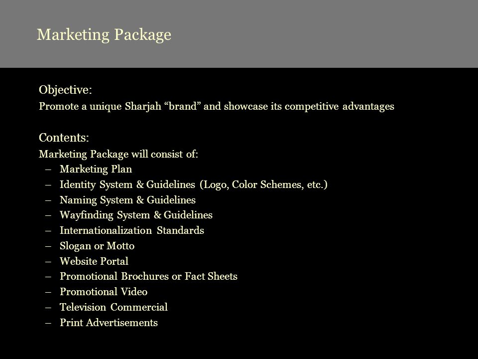 Marketing Package Objective: Promote a unique Sharjah brand and showcase its competitive advantages Contents: Marketing Package will consist of: –Mark