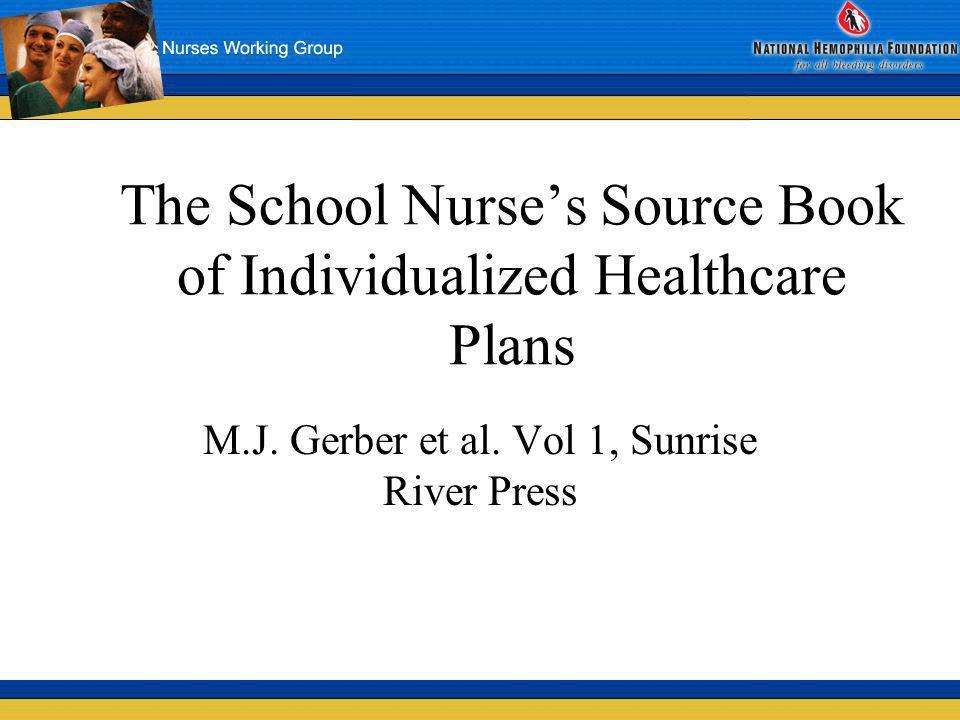 The School Nurses Source Book of Individualized Healthcare Plans M.J. Gerber et al. Vol 1, Sunrise River Press