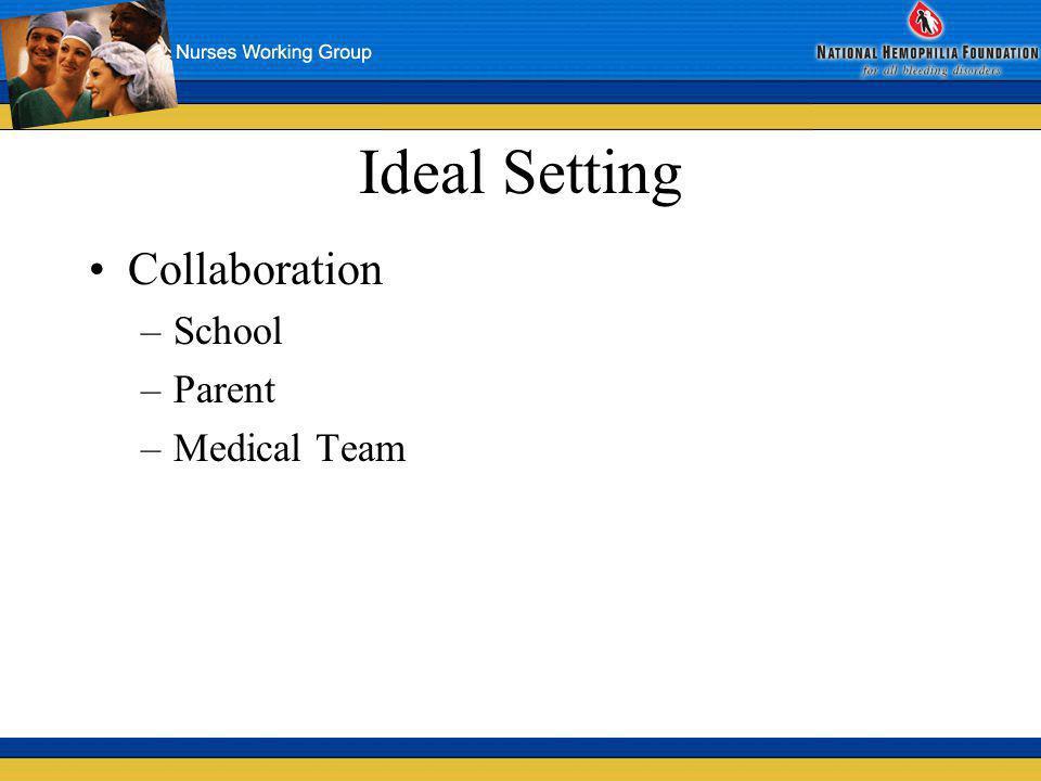 Ideal Setting Collaboration –School –Parent –Medical Team