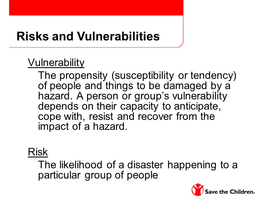 Vulnerability The propensity (susceptibility or tendency) of people and things to be damaged by a hazard. A person or groups vulnerability depends on