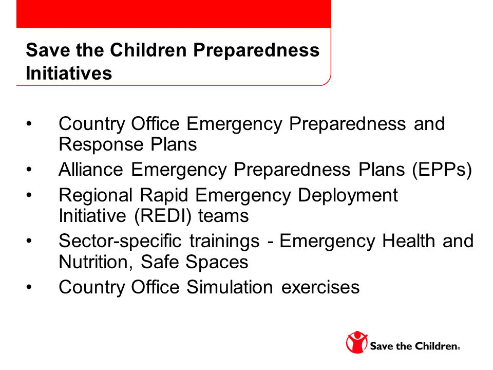 Save the Children Preparedness Initiatives Country Office Emergency Preparedness and Response Plans Alliance Emergency Preparedness Plans (EPPs) Regio