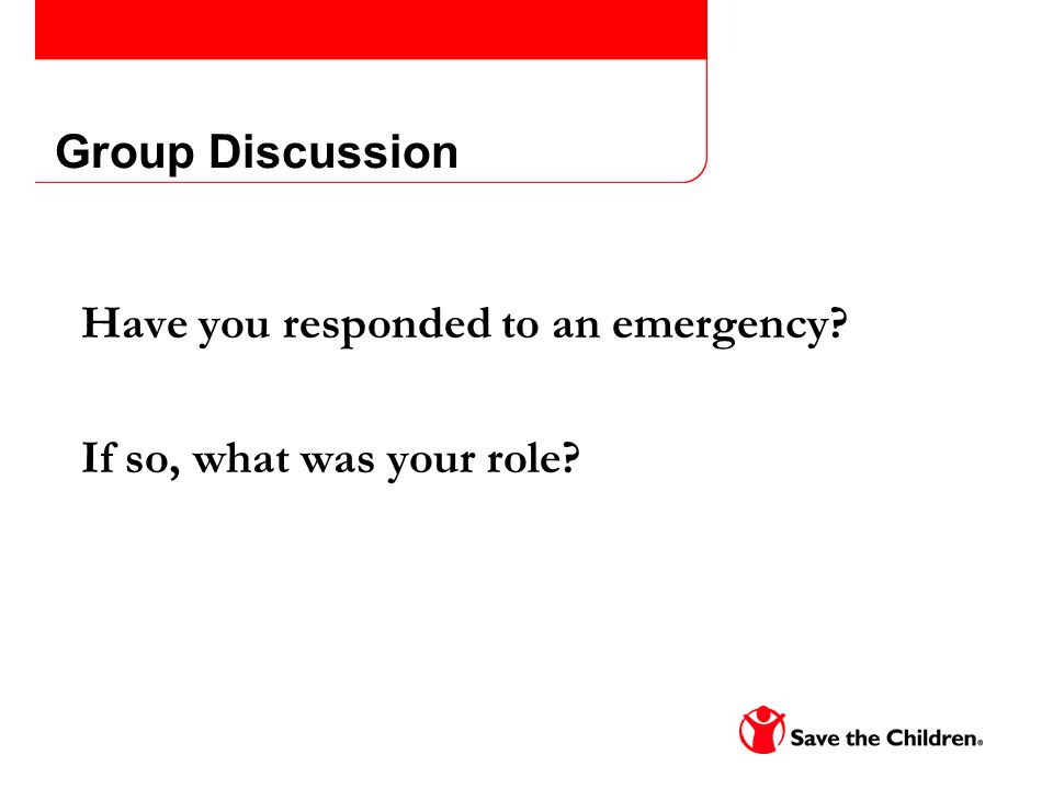 Group Discussion Have you responded to an emergency? If so, what was your role?