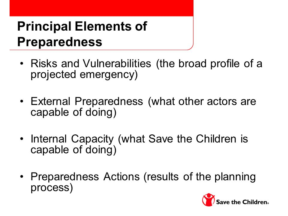 Principal Elements of Preparedness Risks and Vulnerabilities (the broad profile of a projected emergency) External Preparedness (what other actors are