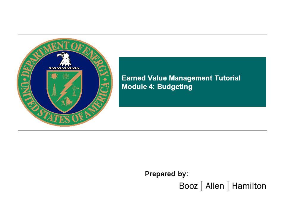 1 Prepared by: Booz Allen Hamilton Module 4 – Budgeting Module 4: Budgeting Welcome to Module 4.