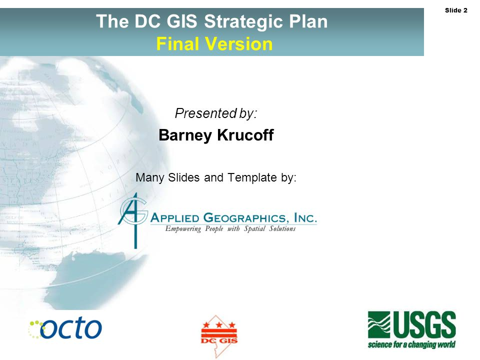 Slide 3 National Context National Spatial Data Infrastructure (NSDI) Federal Geographic Data Committee (FGDC) & National States Geographic Information Council (NSGIC) Fifty States Initiative Cooperative Assistance Program (CAP) Grant Support GIS Strategic Planning and Business Planning Guidance Lessons Learned From Other CAP Grant Recipients
