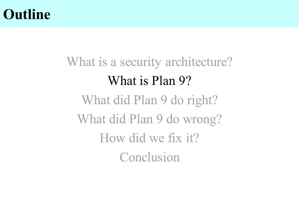 Plan 9 Research OS developed at Bell Labs development since late 1980s base for other research since 1995 Easy for us to work on: we wrote and control all the source simple design makes everything easier