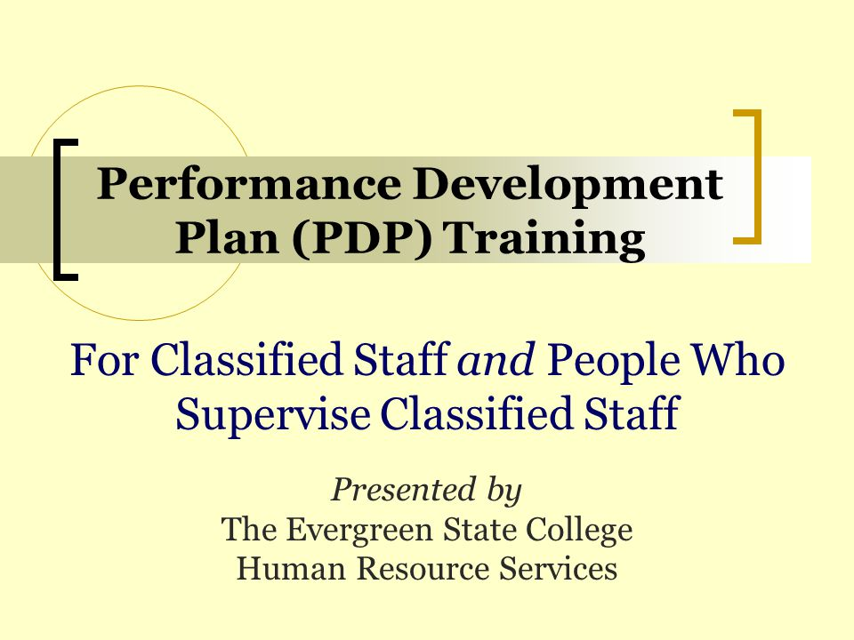 Performance Development Plan (PDP) Training For Classified Staff and People Who Supervise Classified Staff Presented by The Evergreen State College Hu