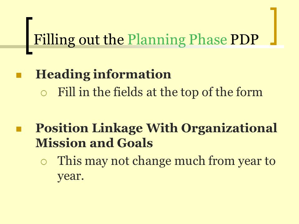Filling out the Planning Phase PDP Heading information Fill in the fields at the top of the form Position Linkage With Organizational Mission and Goal