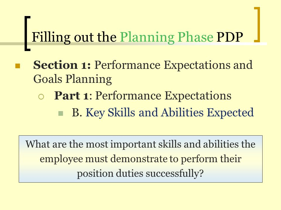 Filling out the Planning Phase PDP Section 1: Performance Expectations and Goals Planning Part 1: Performance Expectations B. Key Skills and Abilities