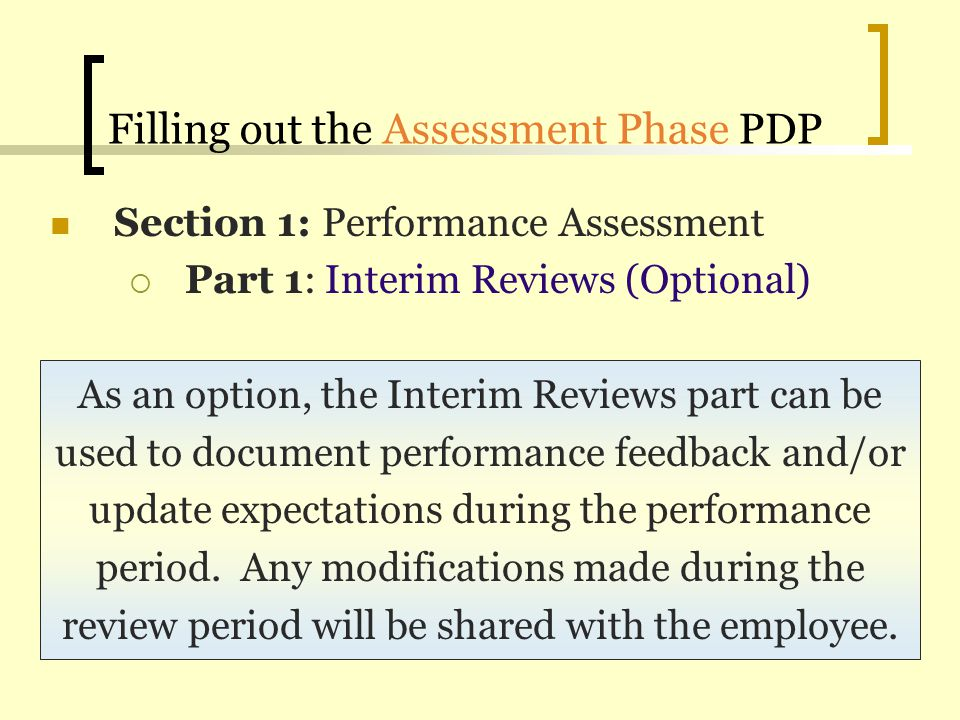 Filling out the Assessment Phase PDP Section 1: Performance Assessment Part 1: Interim Reviews (Optional) As an option, the Interim Reviews part can b