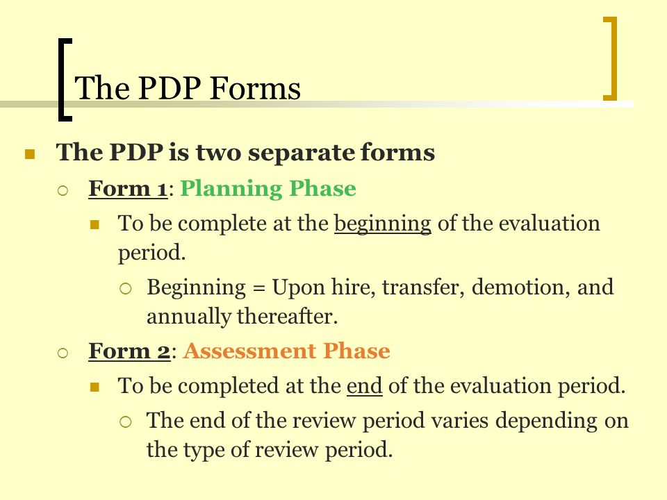 Resources Human Resource Services forms and procedures webpage: www.evergreen.edu/employment/forms Resources available online: This PowerPoint Written PDP Instructions for Form 1 and 2 Forms: PDP Form 1 - Planning Phase PDP Form 2 - Assessment Phase